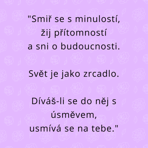 Svět je jako zrcadlo – usměj se.
